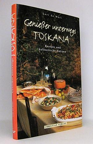 Genießer unterwegs - Toskana : Rezepte und kulinarische Notizen: De Mori, Lori