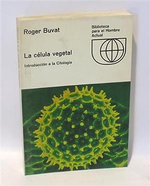 LA CÉLULA VEGETAL - Introducción a la: BUVAT, Roger