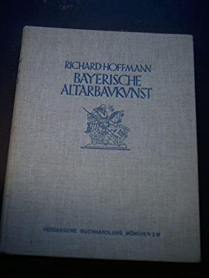Bayerische Altarbaukunst.: Hoffmann, Richard.