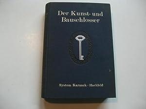 Der Kunst - und Bauschlosser. Handbuch für die Praxis sowie zum Gebrauch an Fachschulen und für das...