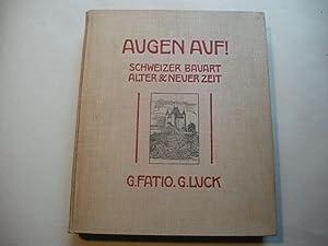 Augen auf! Schweizer Bauart alter und neuer Zeit.: Fatio, G. u. Luck, G.