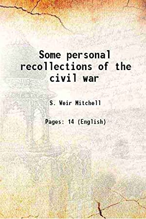 Some personal recollections of the civil war: S. Weir Mitchell