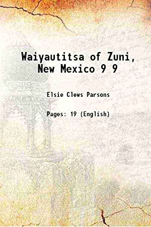 Waiyautitsa of Zuni, New Mexico Volume 9: Elsie Clews Parsons