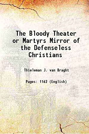 The Bloody Theater or Martyrs Mirror of: Thieleman J. van