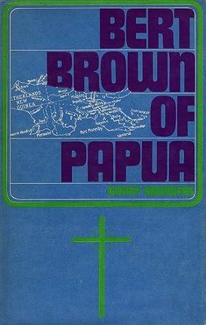 BERT BROWN OF PAPUA: Brown, Bert; Saunders,