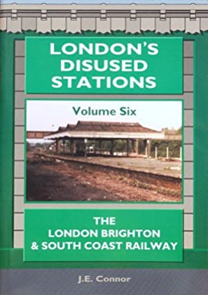 LONDON'S DISUSED STATIONS Volume Six : The: CONNOR J E