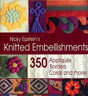 NICKY EPSTEINS KNITTED EMBELLISHMENTS: 350 App;liques, Borders, Cords and More!