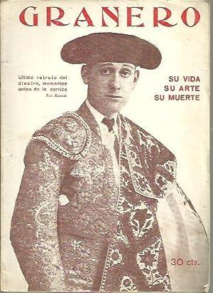 GRANERO. SU VIDA. SU ARTE. SU MUERTE.: TIJERETAS GOMEZ, Francisco.
