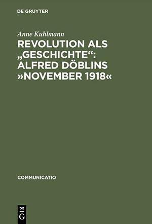 """Revolution als """"Geschichte"""": Alfred Döblins »November 1918« : Eine programmatische Lektüre ..."""
