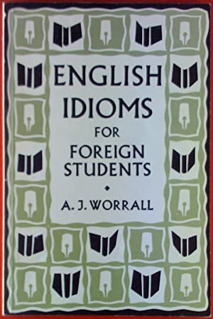 English Idioms for Foreign Students: A. J. Worrall