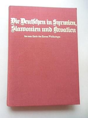 Bild des Verkäufers für Die Deutschen in Syrmien Slawonien und Kroatien bis Ende Ersten Weltkrieges 1972 zum Verkauf von Versandantiquariat Harald Quicker