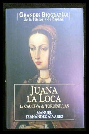 Juana la Loca: la cautiva de Tordesillas: Álvarez, Manuel Fernández: