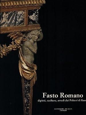 Fasto Romano. Dipinti, sculture, arredi dai Palazzi: AA.VV.