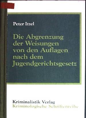 Die Abgrenzung der Weisungen von den Auflagen nach dem Jugendgerichtsgesetz. Kriminologische ...