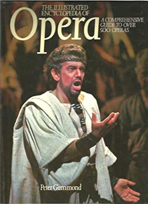 Illustrated Encyclopaedia Of Opera, The : A Comprehensive Guide To Over 500 Operas