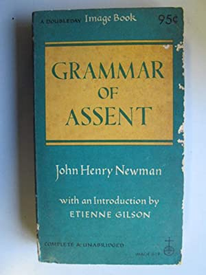 An essay in aid of a grammar of assent; (A Doubleday image book): Newman, John Henry