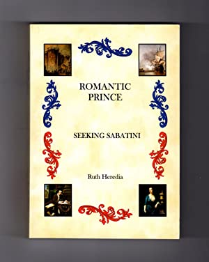 Romantic Prince: An Exploration of Rafael Sabatini in Two Parts (Presentation Copy). Part One - S...