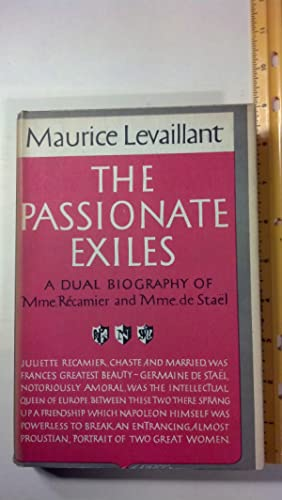 The Passionate Exiles a Dual Biography of Mme. Recamier and Mme. De Stael