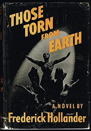 Those Torn from Earth (SIGNED FIRST EDITION): Hollander, Frederick [Friedrich];