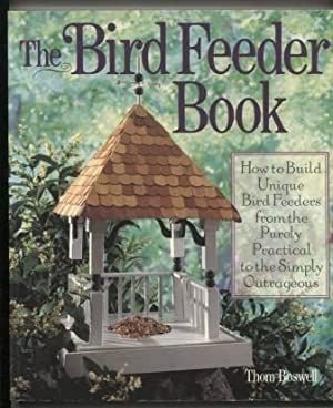 The Bird Feeder Book: How to build unique bird feeders from the purely practical to the simply ou...