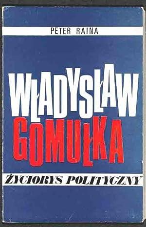 Wladyslaw Gomulka: zyciorys polityczny.: Raina, Peter