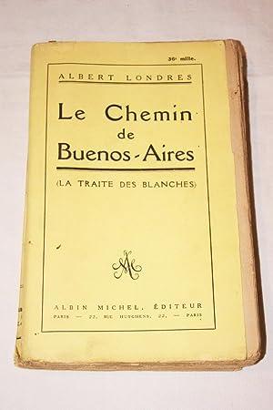 LE CHEMIN DE BUENOS-AIRES (LA TRAITE DES: Albert LONDRES