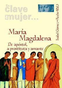 maria magdalena. de apostol, a prostituta y amante: Vv.Aa.