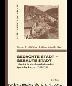 Gedachte Stadt - Gebaute Stadt. Urbanität in der deutsch-deutschen Systemkonkurrenz 1945-1990. (...