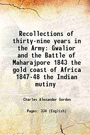 Seller image for Recollections of thirty-nine years in the Army Gwalior and the Battle of Maharajpore 1843 the gold coast of Africa 1847-48 the Indian mutiny 1898 [Hardcover] for sale by Gyan Books Pvt. Ltd.