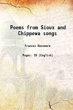 Poems from Sioux and Chippewa songs 1917: Frances Densmore