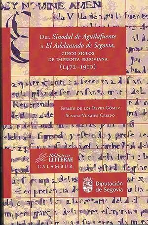 Imagen del vendedor de DEL SINODAL DE AGUILAFUENTE A EL ADELANTADO DE SEGOVIA. CINCO SIGLOS DE IMPRENTA EN SEGOVIANA (1472 ¿ 1910). a la venta por Librería Torreón de Rueda