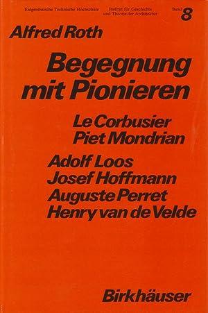Begegnung mit Pionieren. Le Corbusier. Piet Mondrian. Adolf Loos. Josef Hoffmann. Auguste Perret. ...