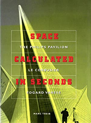 Space Calculated in Seconds. The Philips Pavilion Le Corbusier-Edgard Varèse.: Treib, Marc.