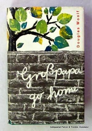 Großpapa go home. Roman. Übersetzung von Rudolf: Woolf, Douglas.