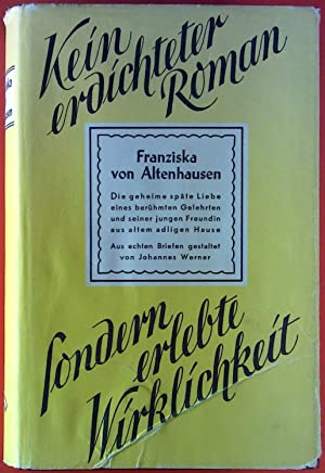 Franziska von Altenhausen. Kein erdachter Roman. Sondern erlebte Wirklichkeit.: Johannes Werner