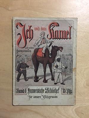 Humoristische Bibliothek für unsere Feldgrauen - Band I: Ich und das Kamel und andere Humoresken: ...