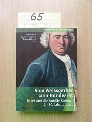 Vom Weissgerber zum Bundesrat - Basel und die Familie Brenner 17. - 20. Jahrhundert: Heer, Peter, ...