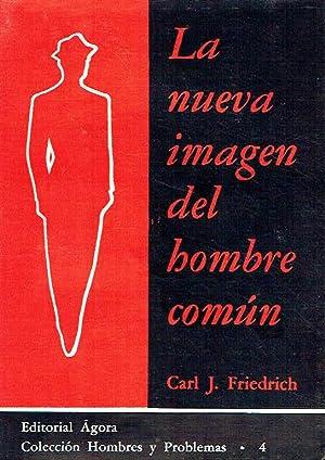 La nueva imagen del hombre común.: Carl J. Friedrich.