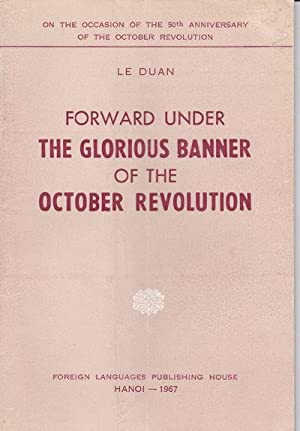 FORWARD UNDER THE GLORIOUS BANNER OF THE OCTOBER REVOLUTION. On the Occasion of the 50th ...
