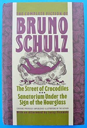 The Complete Fiction of Bruno Schulz: The: Schulz, Bruno. Translated