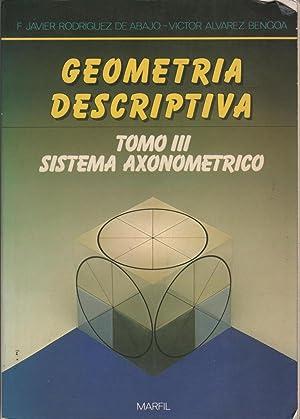 GEOMETRIA DESCRIPTIVA. TOMO III SISTEMA AXONOMETRICO: Rodríguez, F.Javier-Alvarez Bengoa,