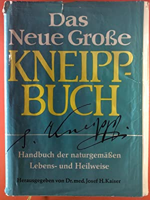 Das Neue Große Kneippbuch. Handbuch der naturgemäßen Leben- und Heilweise.: Josef H. Kaiser