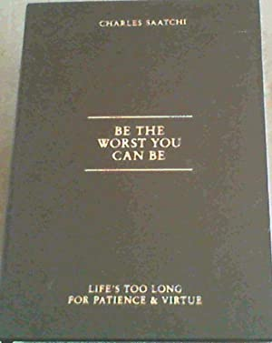 Be the Worst You Can Be: Life's: Saatchi, Charles