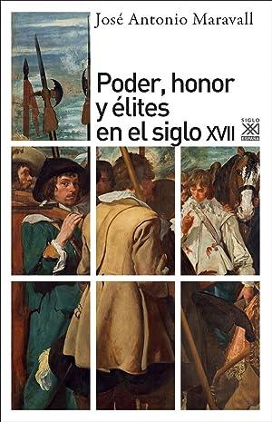 Poder honor y elites siglo XVII: Maravall, Jose A.