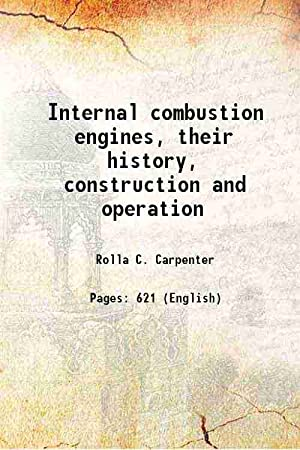 Internal combustion engines, their history, construction and: Rolla C. Carpenter