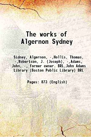 The works of Algernon Sydney (1772)[SOFTCOVER]: Sidney, Algernon, -,Hollis,