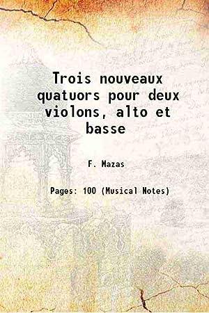 Trois nouveaux quatuors pour deux violons, alto: F. Mazas