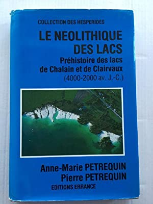 Image du vendeur pour Le Neolithique Des Lacs :Prehistoire des lacs de Chalain et de Clairvaux (4000-2000 av. J.-C.) mis en vente par Archaeology Plus