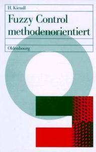 Fuzzy Control methodenorientiert: Harro Kiendl