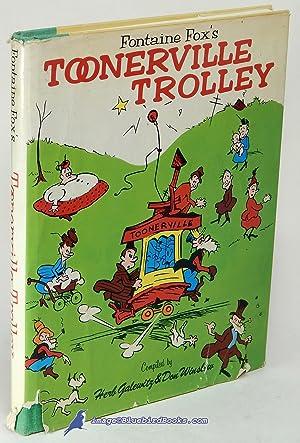 Fontaine Fox's Toonerville Trolley: FOX, Fontaine (creator); GALEWITZ, Herb; WINSLOW, Don (...